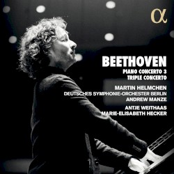 Concerto no. 3 / Triple Concerto by Beethoven ;   Martin Helmchen ,   Deutsches Symphonie‐Orchester Berlin ,   Andrew Manze ,   Antje Weithaas ,   Marie-Elisabeth Hecker