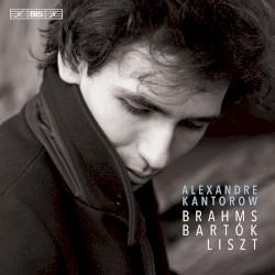 Brahms / Bartók / Liszt by Brahms ,   Bartók ,   Liszt ;   Alexandre Kantorow