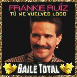 Frankie Ruiz - Tú me vuelves loco